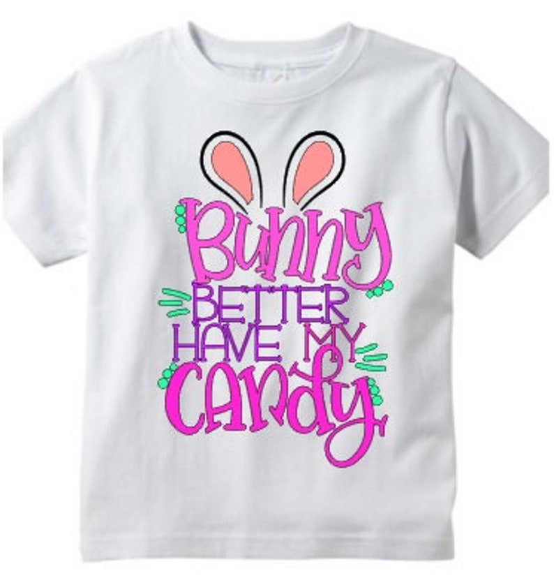 Easter Shirt Easter Bunny Easter Kids Shirt Holiday Clothing Bunny Shirt Bunny Better Have my Candy Easter Shirt