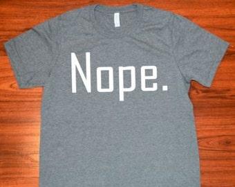 Nope. Ladies Tee SM-3XL//Nope. T-Shirt SM-XL//Nope Grey Shirt//Plus Size Nope Shirt