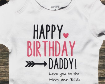Happy Birthday Daddy (Love you to the moon and back) Onesie - Multiple color options available