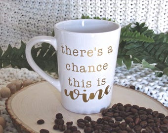 Theres A Chance This Is Wine Coffee Mug, Gift For Coworker, Wine Coffee Mug, Funny Office Mug, Funny Work Mug, Wine OClock Mug, This Is Wine