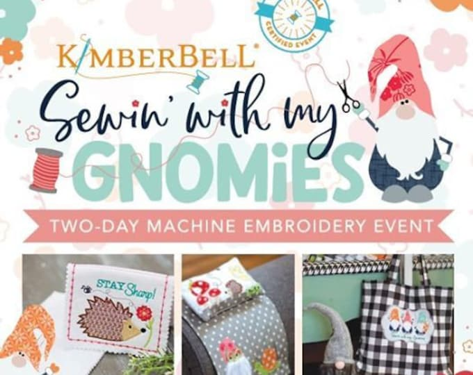 Kimberbell - Sewin with my Gnomies - Virtual Event- April 25-26, 2021 - Embroidery- 2 Day Virtual Event -Class from the Comfort of your HOME