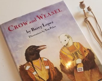 Crow and Weasel, by Barry Lopez, Gorgeous illustrations by Tom Pohrt, Fable, Hardback, 1990