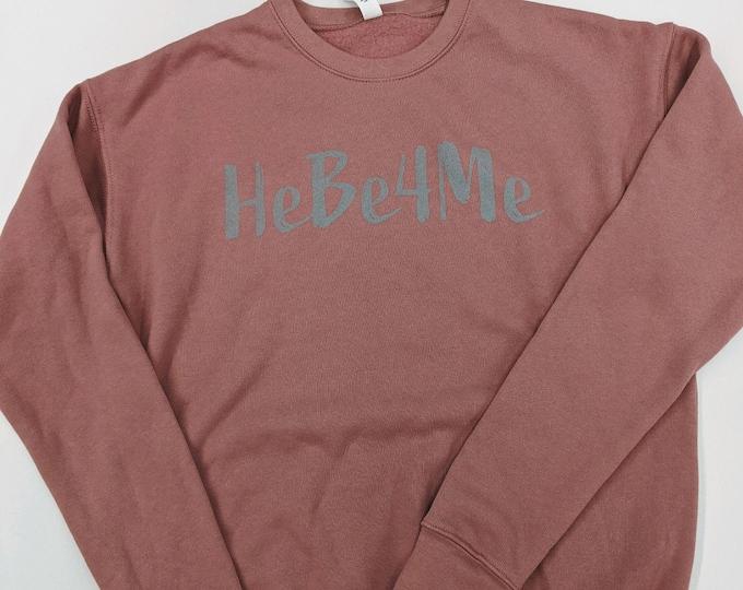 He Be 4 Me - Crewneck Sweatshirt