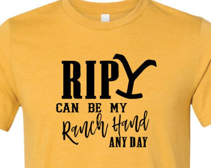 Rip Can Be My Ranch Hand Any Day - T-Shirt