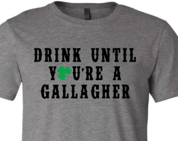 Drink Until Your A Gallagher- T-Shirt