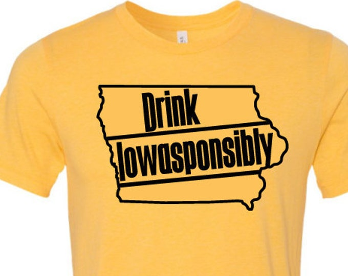 Drink Iowasponsibly - T-Shirt