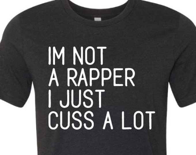 I'm not a rapper I just cuss a lot  - T-Shirt