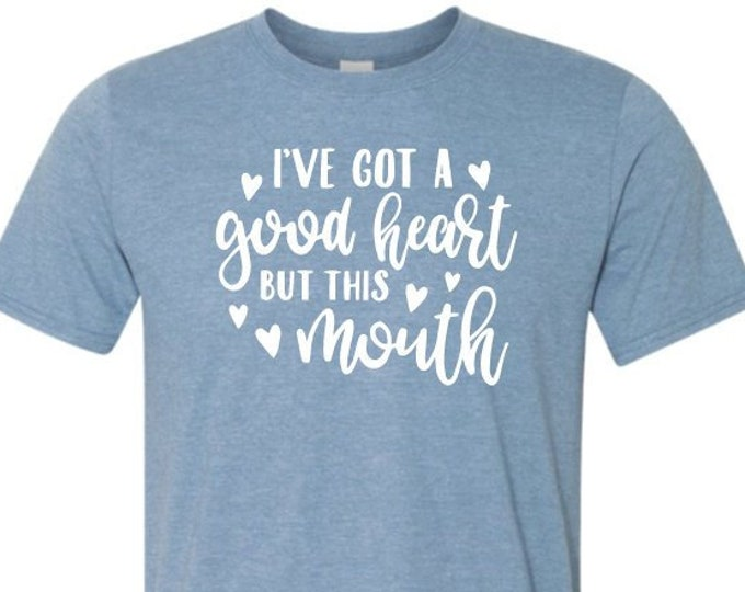 I've got a good heart but this mouth - T-Shirt