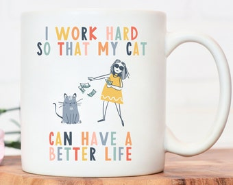 I work hard so that my cat can have a better life   crazy cat lady mug   cat mug   gifts for cat lovers   Cat Lover Gift Mug   mg2u