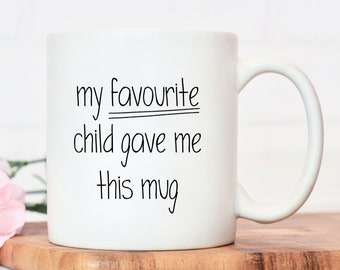 Favourite child mug, funny gift, gift for mum, mum gift, gifts for mum, coffee mug, mothers day gift, Christmas, birthday, funny gifts