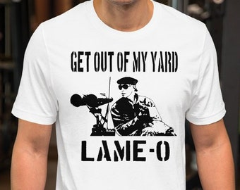 Get Out Of My Yard Lame-O - The Burbs Quote - Unisex T-Shirt 352cbb208