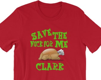 Save The Neck For Me Clark Unisex T-Shirt - Christmas Vacation Quote