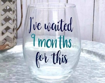I've waited 9 months for this wine glass, wine lover gift, new mom gift, expecting mom gift, funny baby shower gift for mom, stemless wine