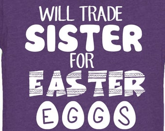 Will Trade Sister For Eggs, Will Trade Sister For Easter Eggs, Boys Easter Egg Shirt, Sister Easter Shirts, Sibling Easter Shirts, Egg Shirt