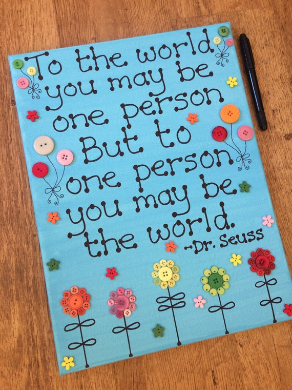Dr Seuss Canvas To The World You May Be One Person But Etsy