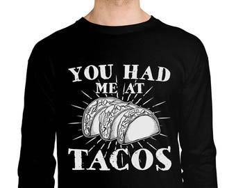 You Had Me At Tacos Funny Pun Sayings Food Lover Mexican Tex Mex Gift Idea  Present Men s Longsleeve Shirt SF-0336 1253df5e9