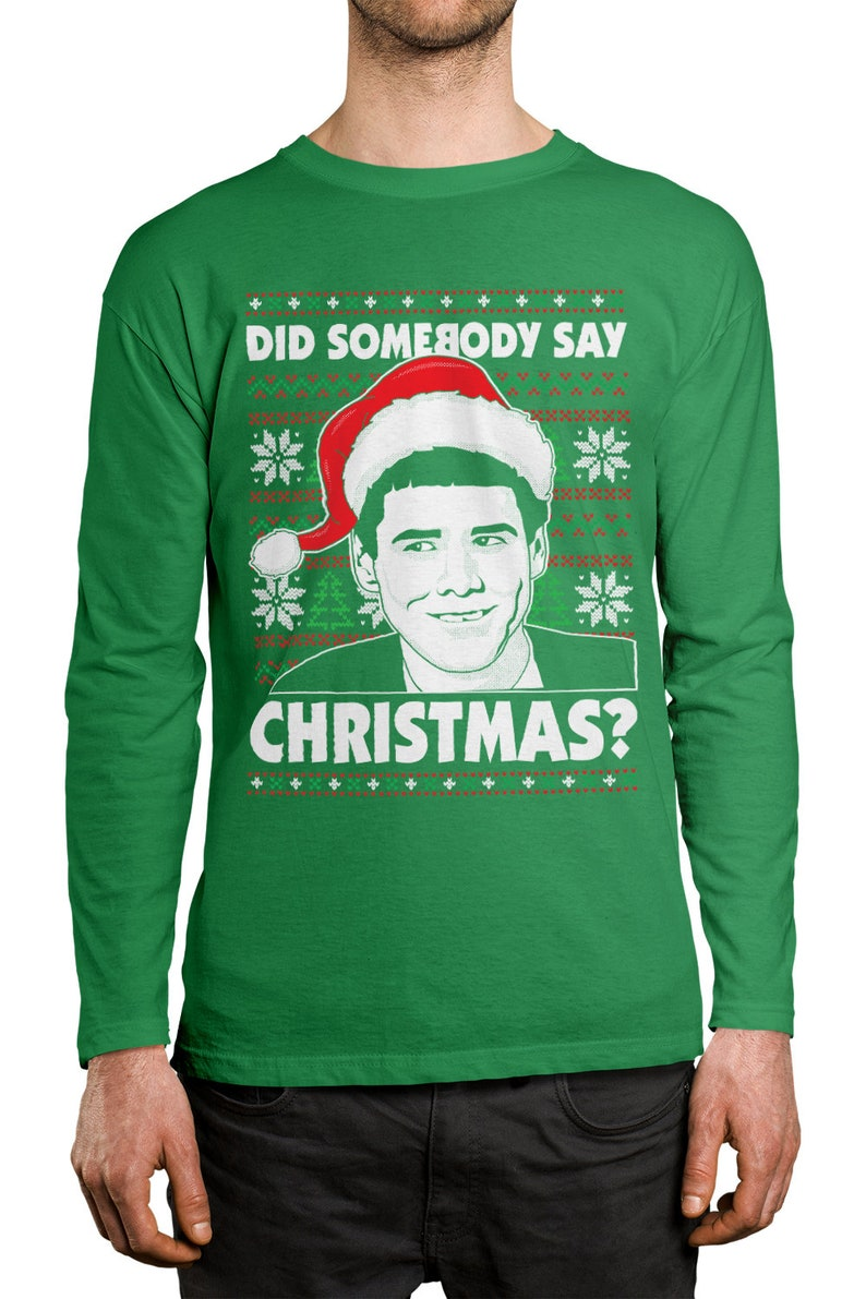 Did Somebody Say Christmas? Meme Funny Movie Dumb Dumber Ugly Xmas Sweater  Competition December Holiday Men's Longsleeve Shirt OSF-0126