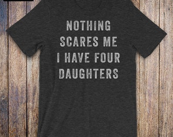 0a0f896c5 Nothing Scares Me, I Have Four Daughters, father daughter shirt, mom shirt,  fathers day, mothers day, birthday, dad gifts from daughter