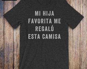 9e2a72326e My Favorite Daughter Gave Me This shirt, father daughter shirt, funny dad  shirt, funny quote, fathers day, birthday, spanish gift for dad