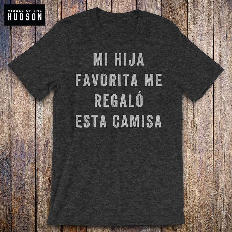 My Favorite Daughter Gave Me This shirt, father daughter shirt, funny dad  shirt, funny quote, fathers day, birthday, spanish gift for dad