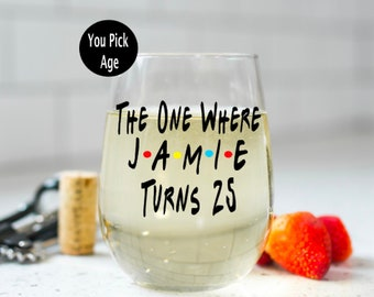 The One Where Turns 25 Friends Theme Birthday Gift 25th Best Friend Wine Glass