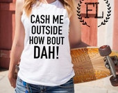 CASH ME OUTSIDE HoW BoUT DaH Muscle Tee, Pilates,Athleisure,Funny, Crossfit, Dat,Gym,Workout, Shirt With Words, Ousside,Howbow, How Bow Dah