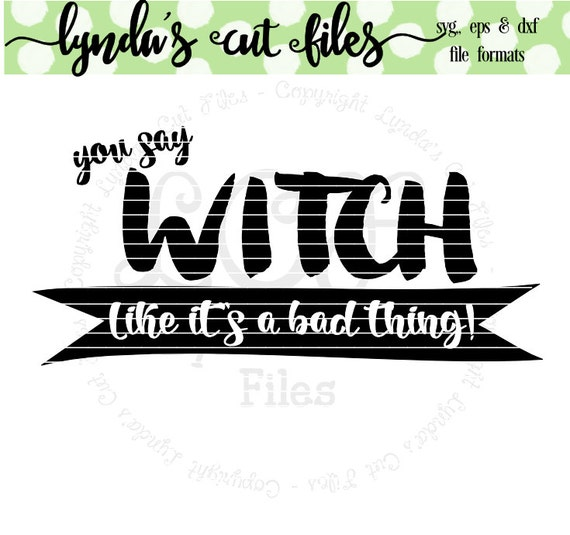 Download You Say Witch Like It's A Bad Thing Svg And Dxf Cut File Design