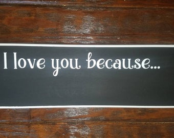 I Love You because, Chalkboard, Farmhouse, Love, Couples Gift, Husband Gift, Wife Gift