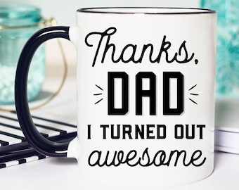 Thanks Dad I turned out Awesome Mug, Funny Dad Mug, Dad Mug, Coffee Cup, Funny Coffee Mug, Ceramic Mug, Gift for Him, Father's day Mug