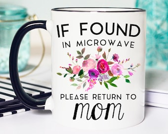 Mothers Day Gift, If Found in Microwave Mug, Mothers Day Mug, Please Return to Mom Mug, If found Mug, Return to Mom Mug, Gift Mothers Day