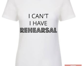 I Can't I Have Rehearsal shirt - Broadway Boutique
