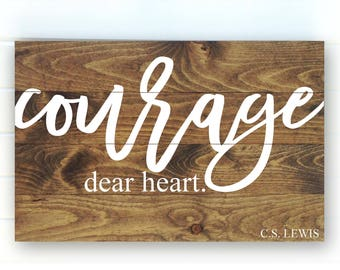 Courage Dear Heart - CS Lewis Quote - C S Lewis - Courage Wood Sign - Rustic Courage Sign - Woodsign - CS Lewis Quote Sign - Inspiring Sign
