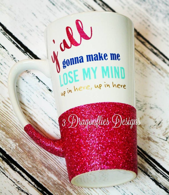 Yall Gonna Make Me Lose My Mind Glitter cup Funny Coffee | Etsy