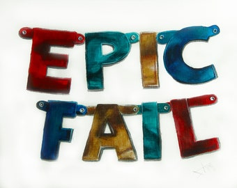Epic fail , word Art print from original painting ,typography satyr ,humorous calligraphy