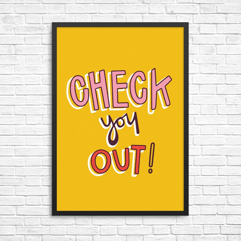 Check You Out / Motivational / Typography Print gift wall image 0