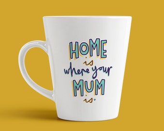 Home Is Where Your Mum Is - Mother's Day Mug (birthday gift, homeware, artwork, typography, present)