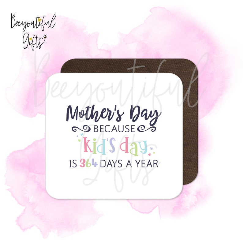 Mother/'s Day Because Kid/'s Day Is 364 Days A Year High Gloss Wooden Coaster