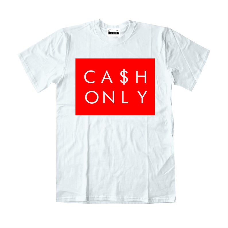 e626c9eb9be1ad Concrete   Luxury Men s Cash Only White T-shirt To Match