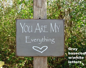 You are my Everything Primitive Sign, Distressed Sign, Antiqued Sign, Romantic Sign, Cottage Chic Sign, Shabby Chic Sign, Romance Sign