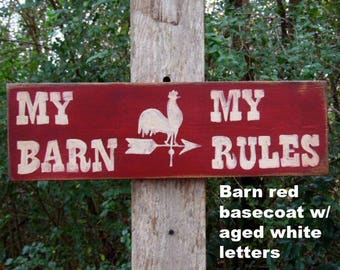 My Barn My Rules Primitive wood sign This antiqued sign has a rooster painted in the middle to make a statement!  Rustic Barn Sign