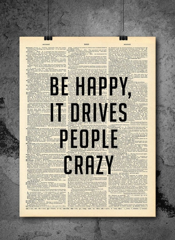 Be Happy It Drives People Crazy Home Decor Inspirational Quotes Vintage Dictionary Art Prints For Wall