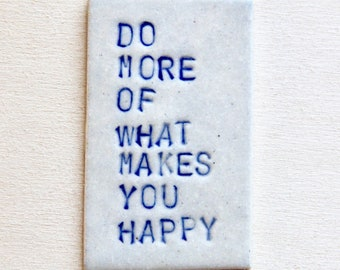 Ceramic Quote Magnet / Do More Of What Makes You Happy / Positivity / Inspirational Message / Kitchen Decor Magnet / Handmade Clay Quote