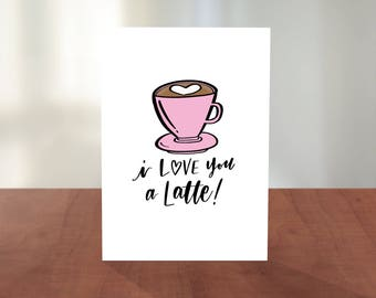 I Love You A Latte Cute Hand Lettered Illustrated Love Valentines Card Coffee Tea Lover Pun