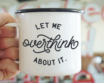Anxiety Mug - Overthinking - Let Me Overthink About It Enamel Camp Mug