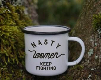 Nasty Women Keep Fighting Feminist Mug - #nastywoman - Nasty Woman Enamel Mug