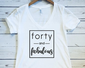 Forty & Fabulous, Women's V Neck T Shirt, Forty and Fabulous Shirt, Happy Birthday Shirt, Birthday Shirt, 40th Birthday Shirt Fabulous at 40