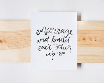 Encourage and Build Each Other Up Print, I Thess 5:11, Bible Verse Print, Christian Art, Calligraphy, Hand lettering