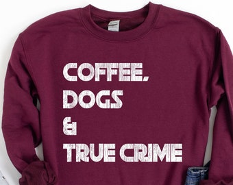 Coffee Dogs True Crime Sweatshirt, True Crime Gifts for Her, Murderino Dog Lover gifts for True Crime Junkie, MFM Inspired True Crime Shirt
