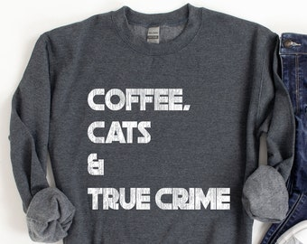 Coffee Cats True Crime Sweatshirt, True Crime Gifts for Her, Murderino Cat Lover gifts for True Crime Junkie, MFM Inspired True Crime Shirt