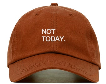 NOT TODAY Baseball Hat ae40fc3e1a1